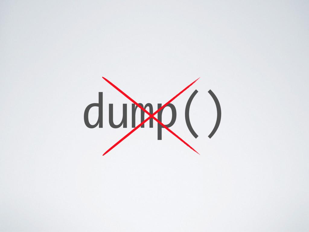 dump()