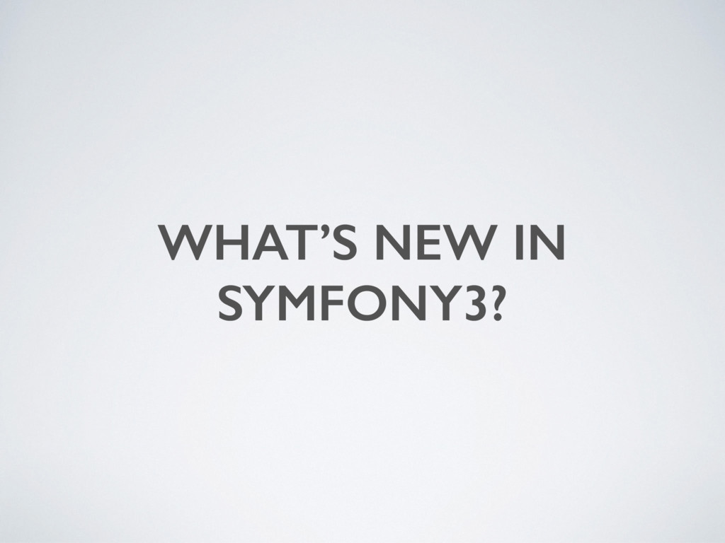 WHAT'S NEW IN SYMFONY3?