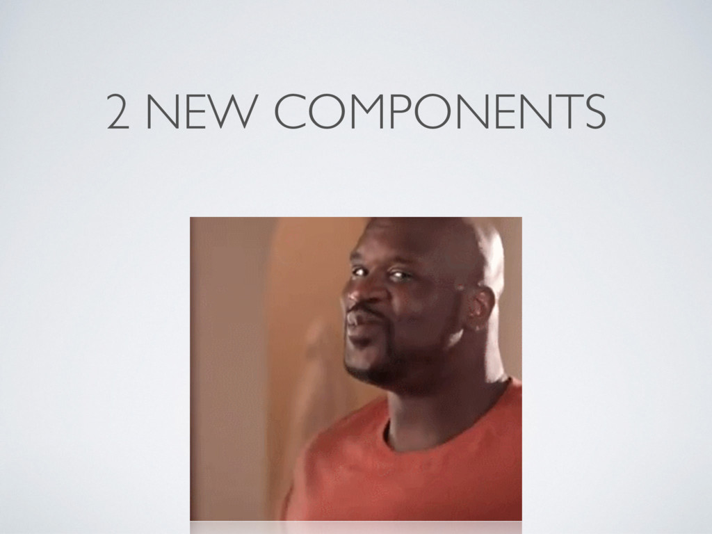 2 NEW COMPONENTS