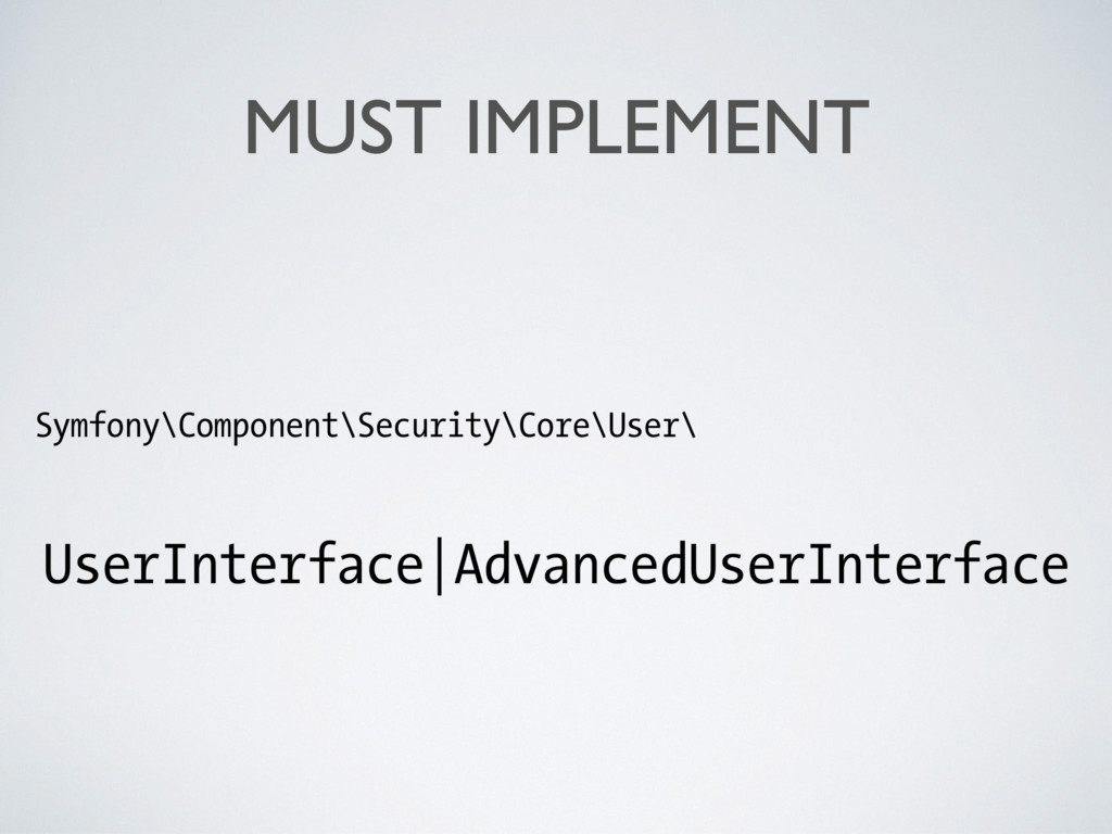 MUST IMPLEMENT Symfony\Component\Security\Core\...