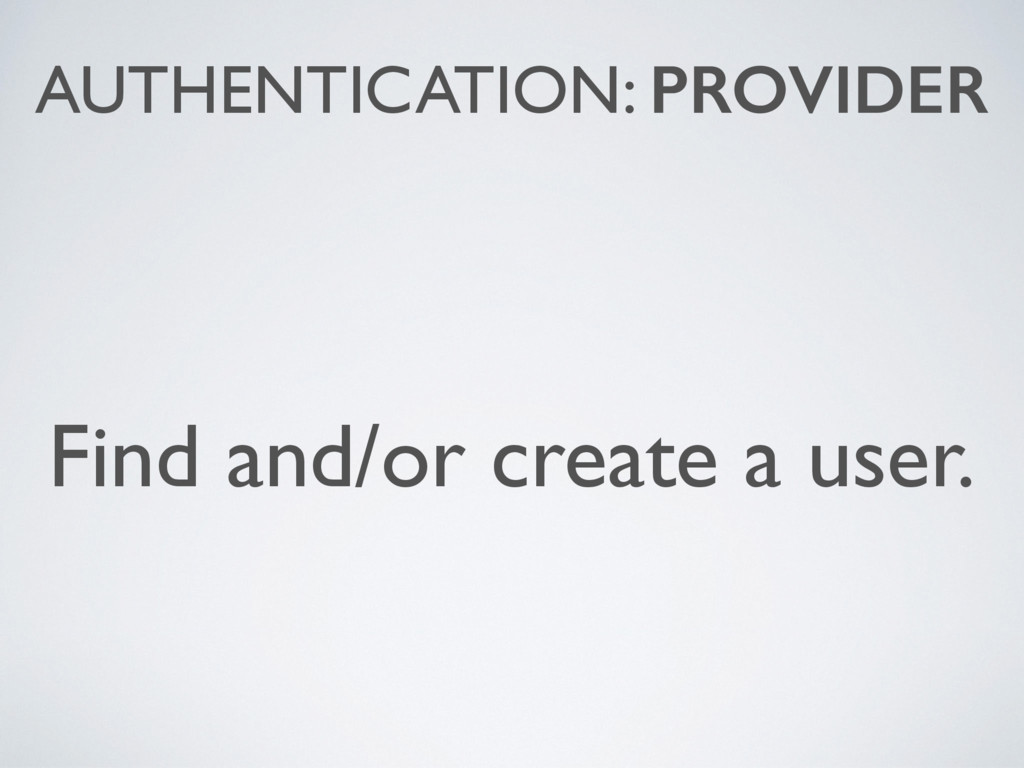 AUTHENTICATION: PROVIDER Find and/or create a u...