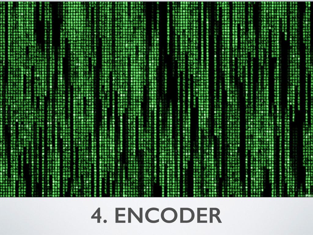 4. ENCODER