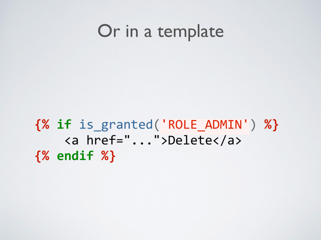 Or in a template {% if is_granted('ROLE_ADMIN')...