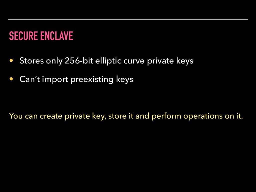 SECURE ENCLAVE • Stores only 256-bit elliptic c...