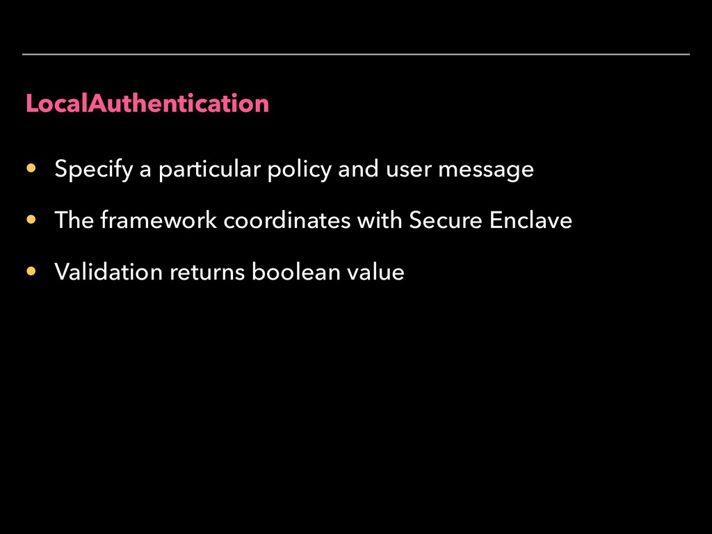 LocalAuthentication • Specify a particular poli...