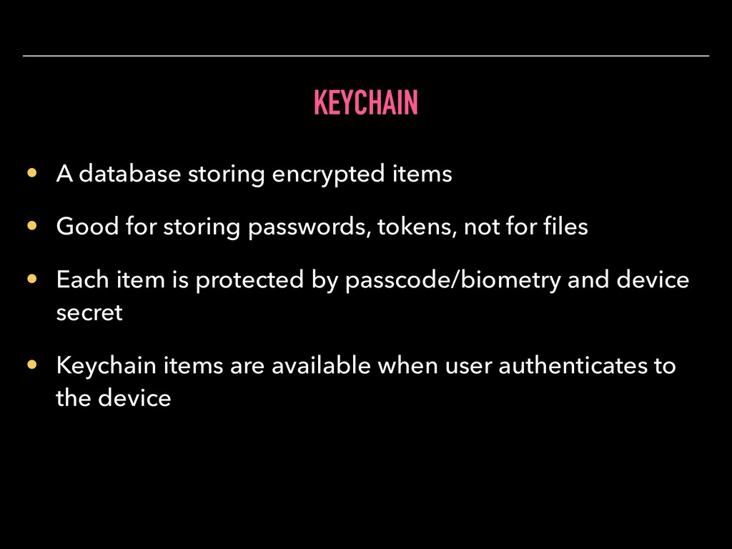KEYCHAIN • A database storing encrypted items •...