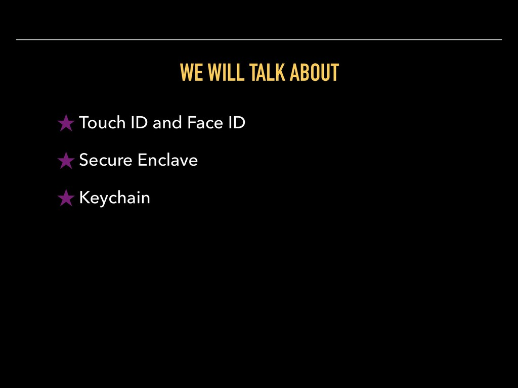 WE WILL TALK ABOUT ★ Touch ID and Face ID ★ Sec...