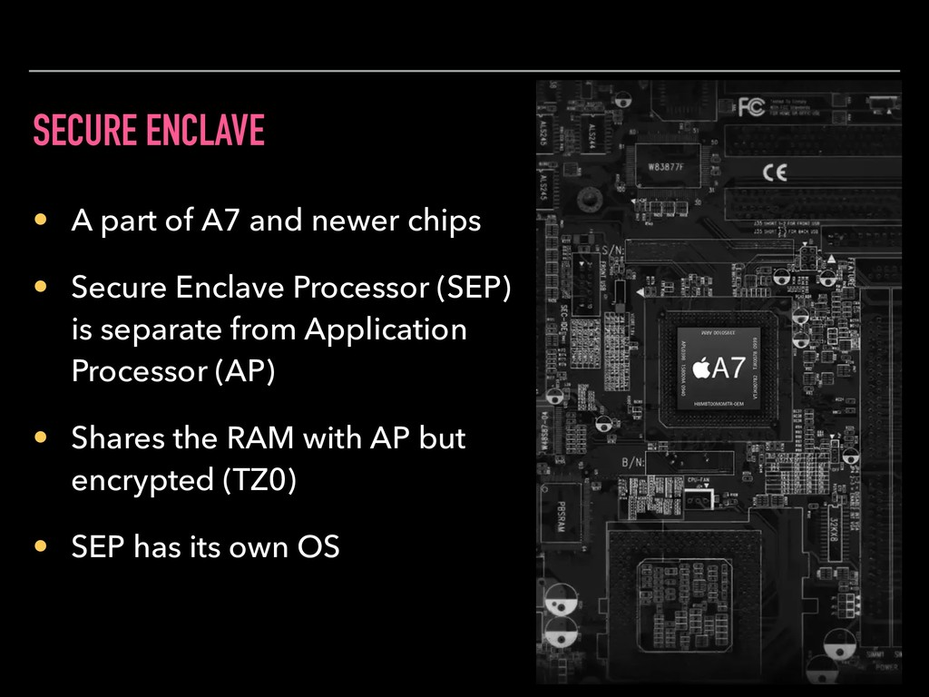 SECURE ENCLAVE • A part of A7 and newer chips •...