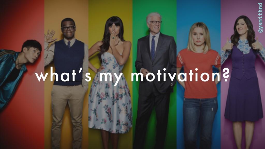 @ysmithnd what's my motivation?