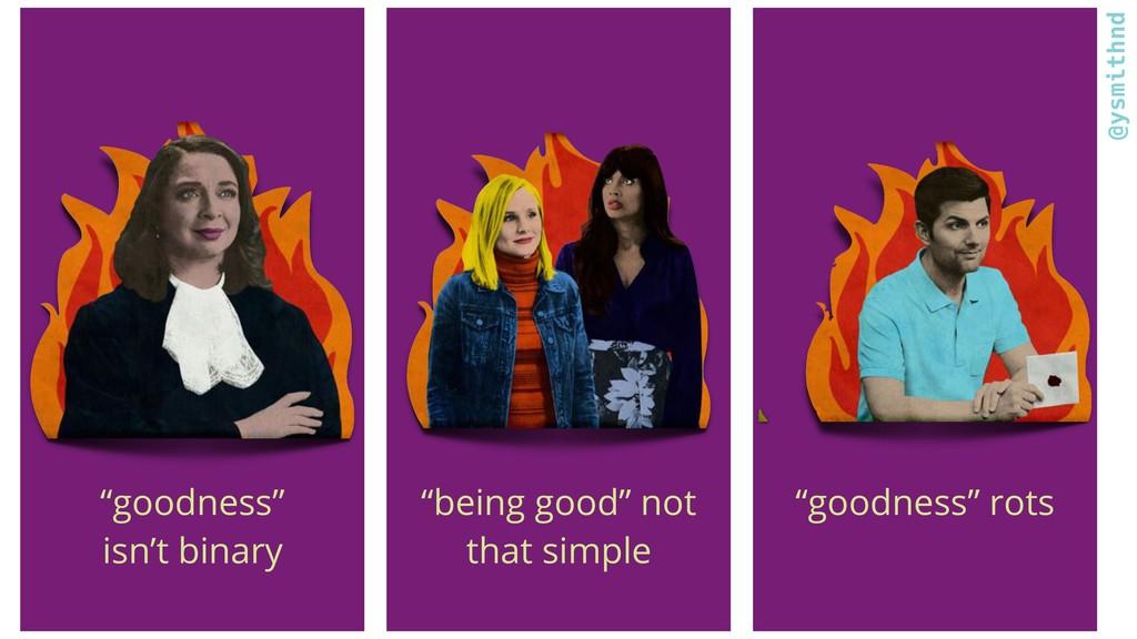 "@ysmithnd ""goodness"" rots ""goodness"" isn't bina..."