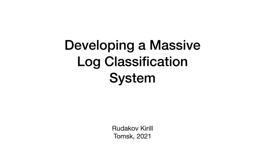 Developing a Massive Log Classi fi cation Syste...