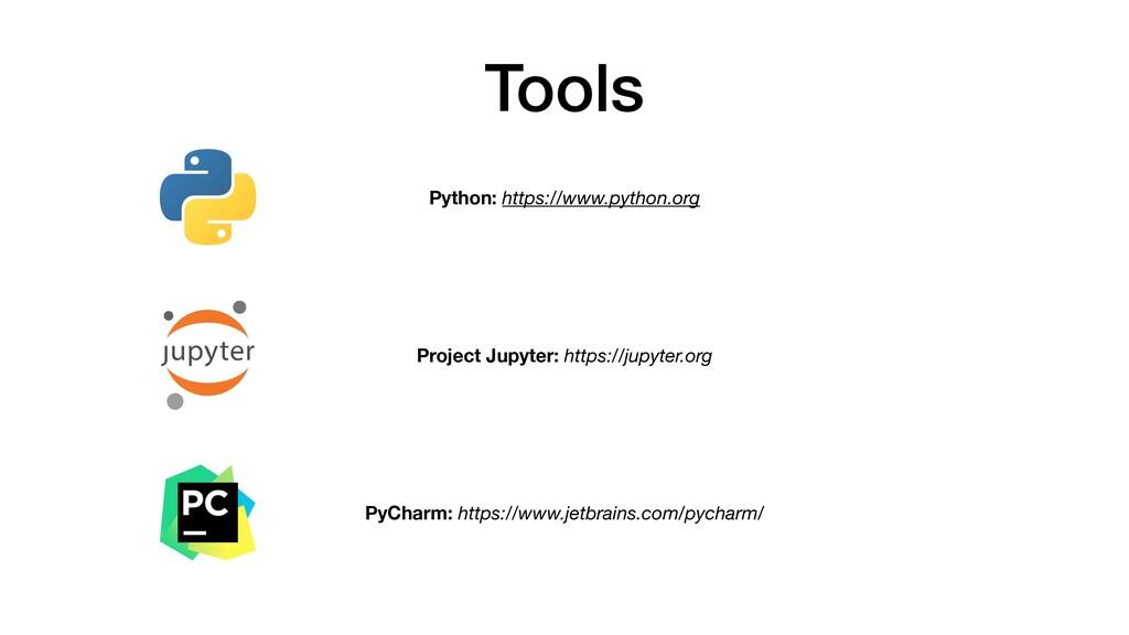 Tools Python: https://www.python.org PyCharm: h...