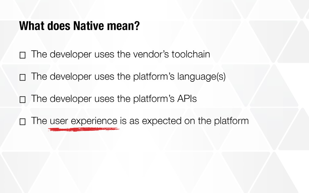 What does Native mean? ⎕ The developer uses the...