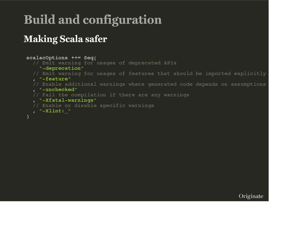 scalacOptions ++= Seq( // Emit warning for usag...