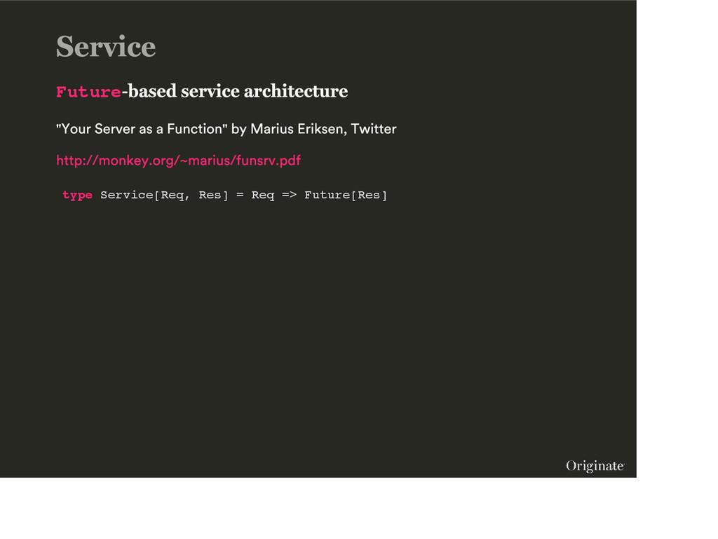 Future type Service[Req, Res] = Req => Future[R...