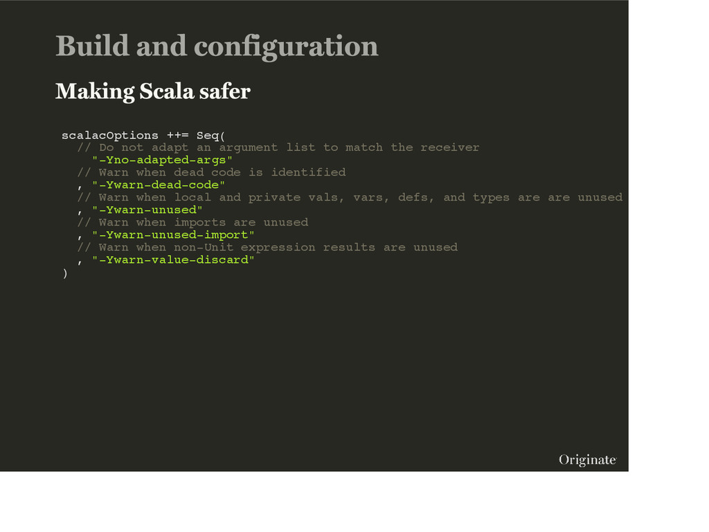 scalacOptions ++= Seq( // Do not adapt an argum...