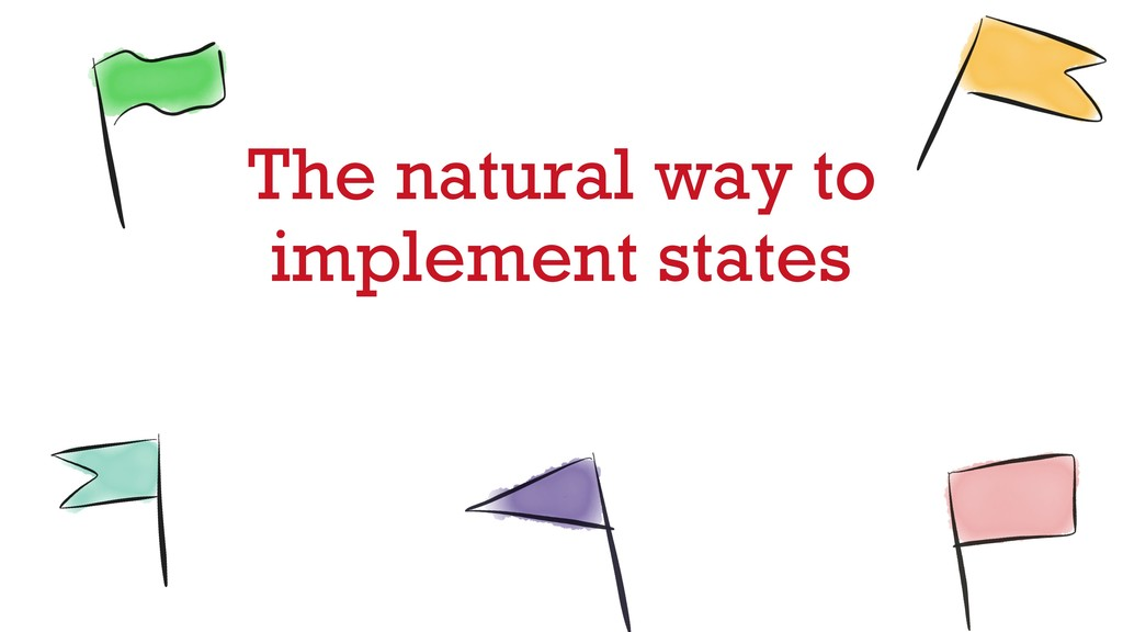 The natural way to implement states
