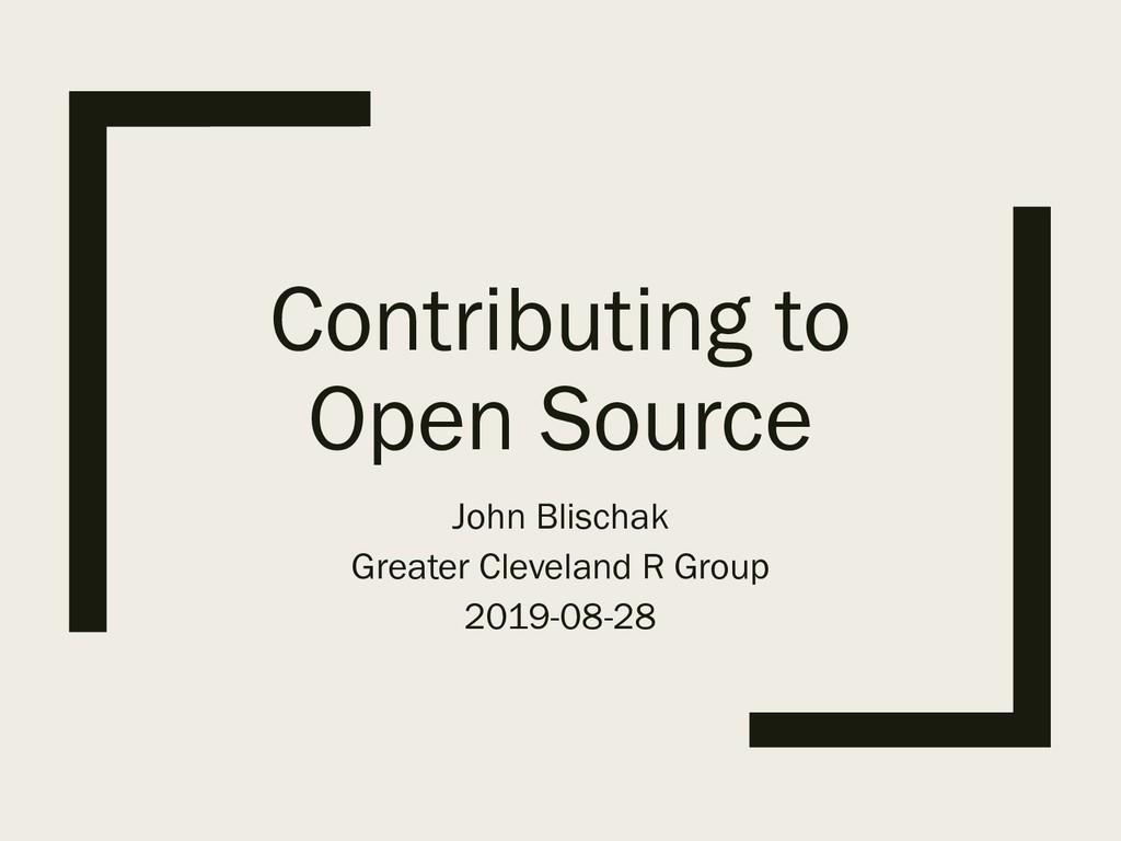 Contributing to Open Source John Blischak Great...