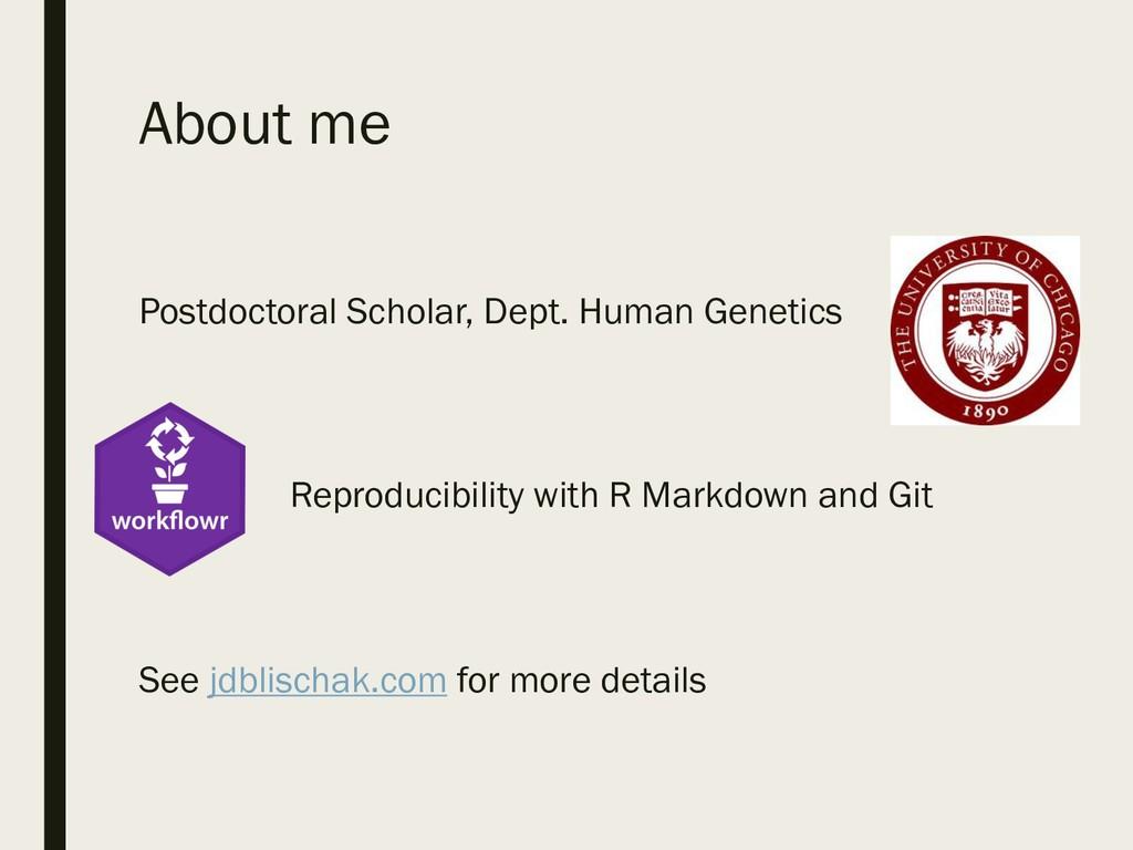About me Postdoctoral Scholar, Dept. Human Gene...