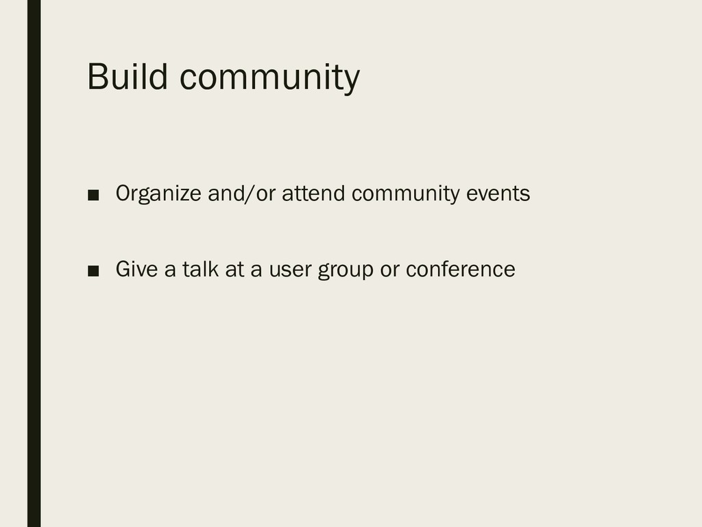 Build community ■ Organize and/or attend commun...