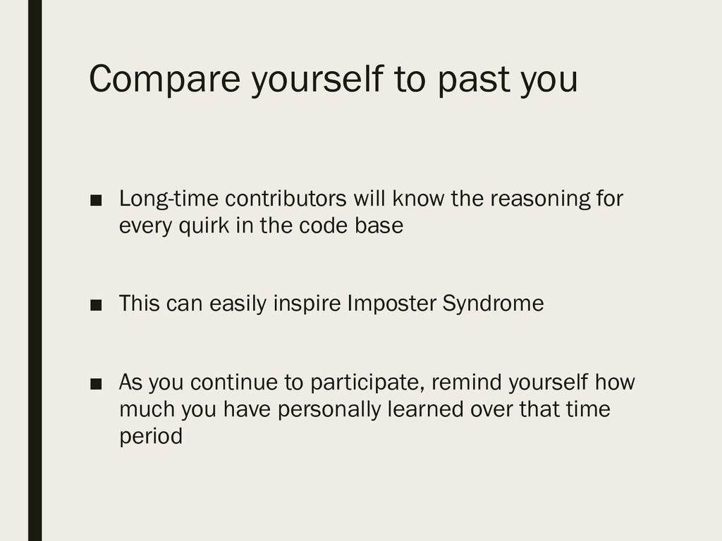 Compare yourself to past you ■ Long-time contri...