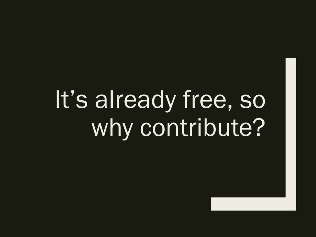 It's already free, so why contribute?