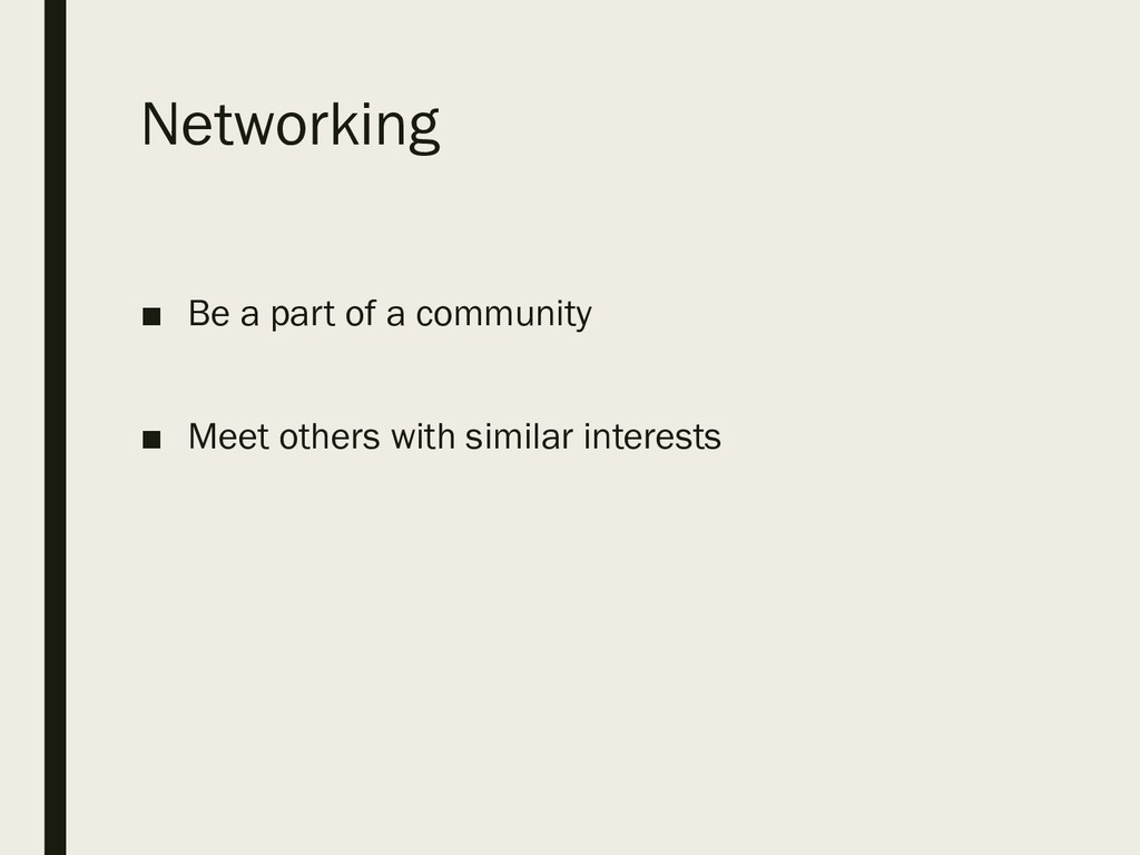 Networking ■ Be a part of a community ■ Meet ot...
