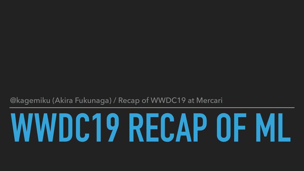 WWDC19 RECAP OF ML @kagemiku (Akira Fukunaga) /...