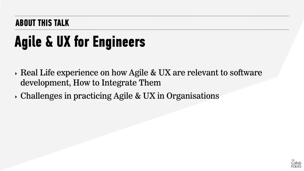 ABOUT THIS TALK Agile & UX for Engineers ‣ Real...