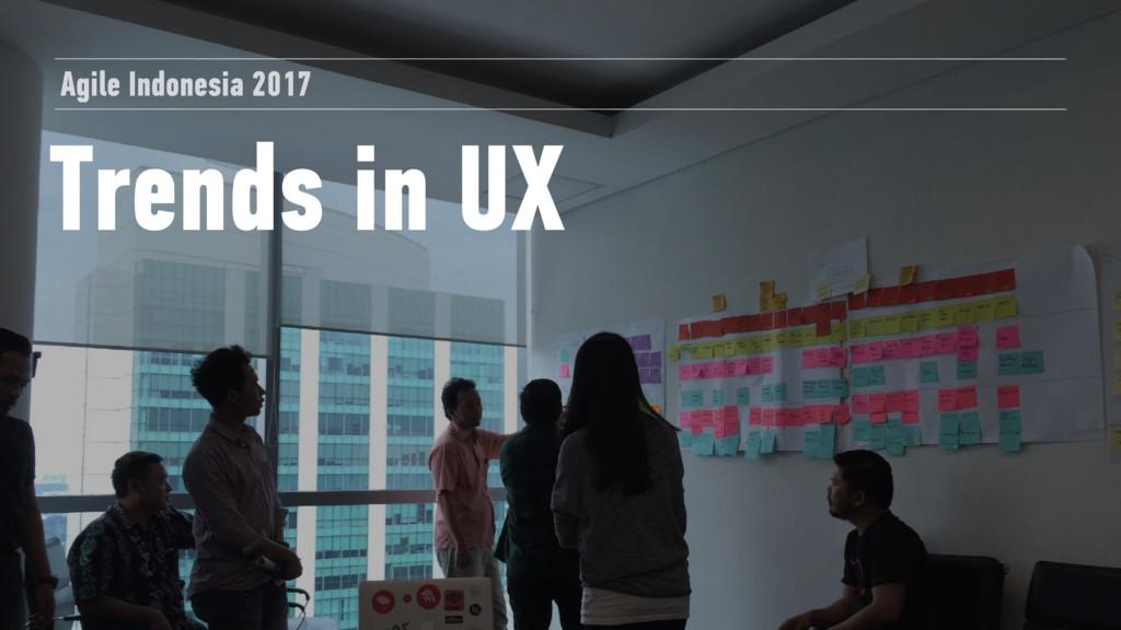 Trends in UX Agile Indonesia 2017