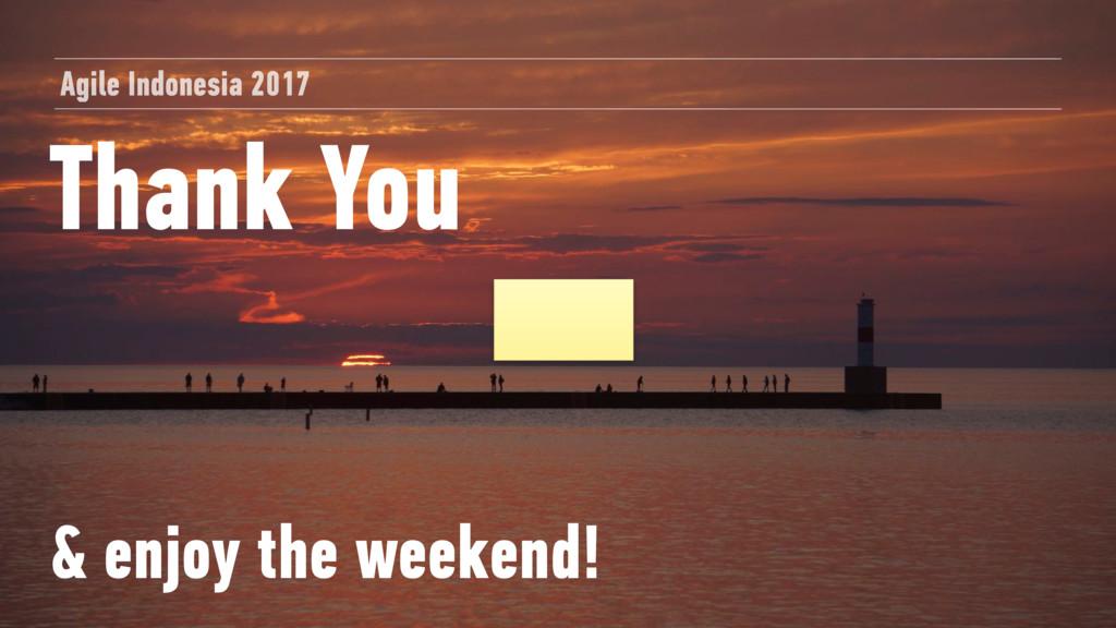 Thank You & enjoy the weekend! Agile Indonesia ...