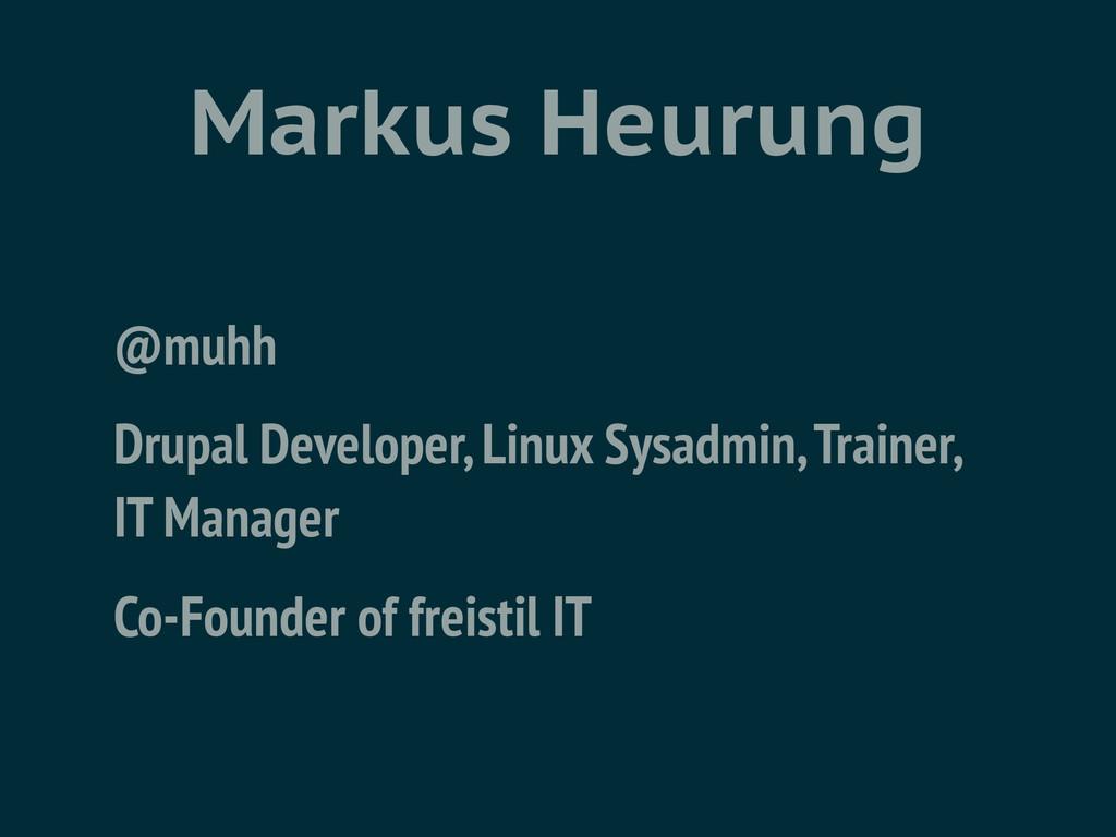 Markus Heurung @muhh Drupal Developer, Linux Sy...