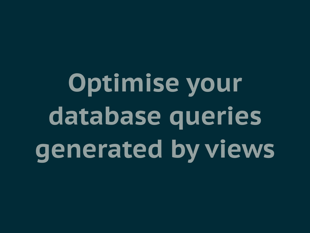 Optimise your database queries generated by vie...