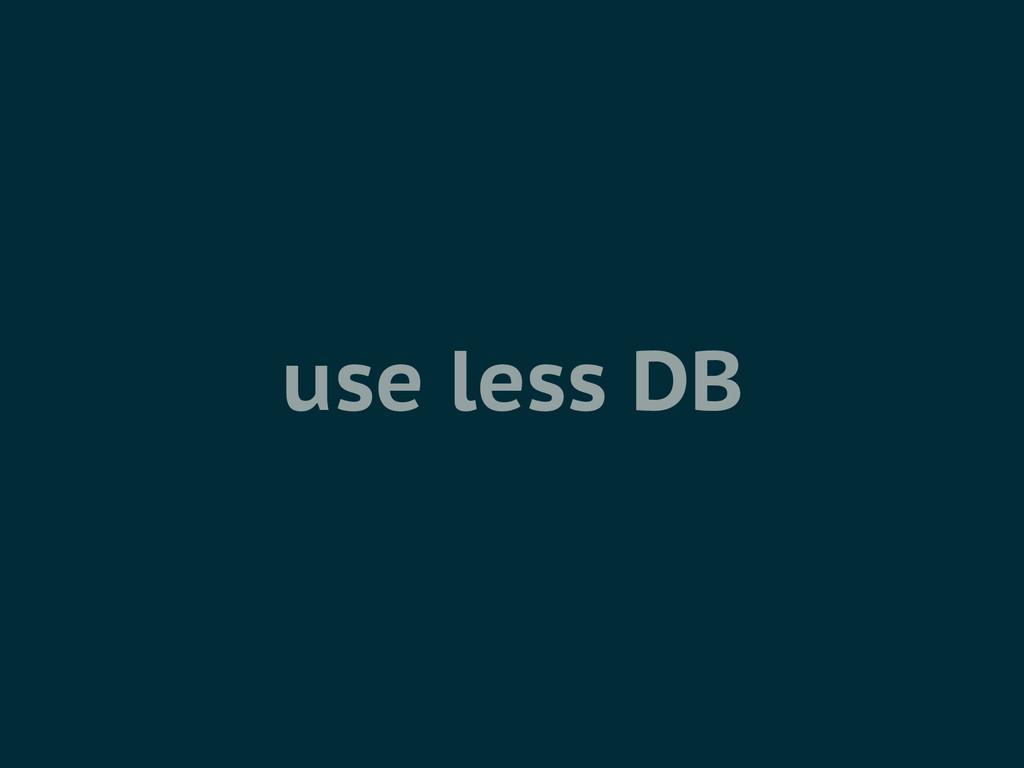 use less DB