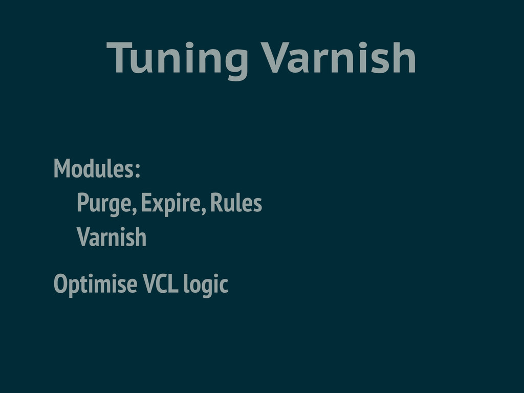 Tuning Varnish Modules:  Purge, Expire, Rules...
