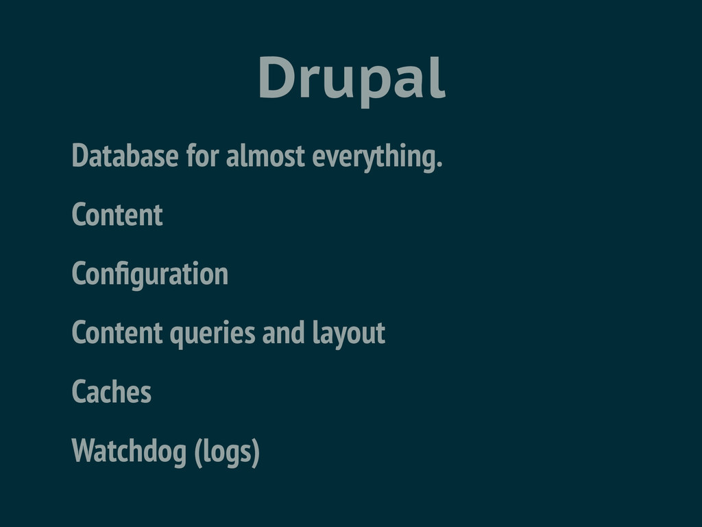Drupal Database for almost everything. Content ...