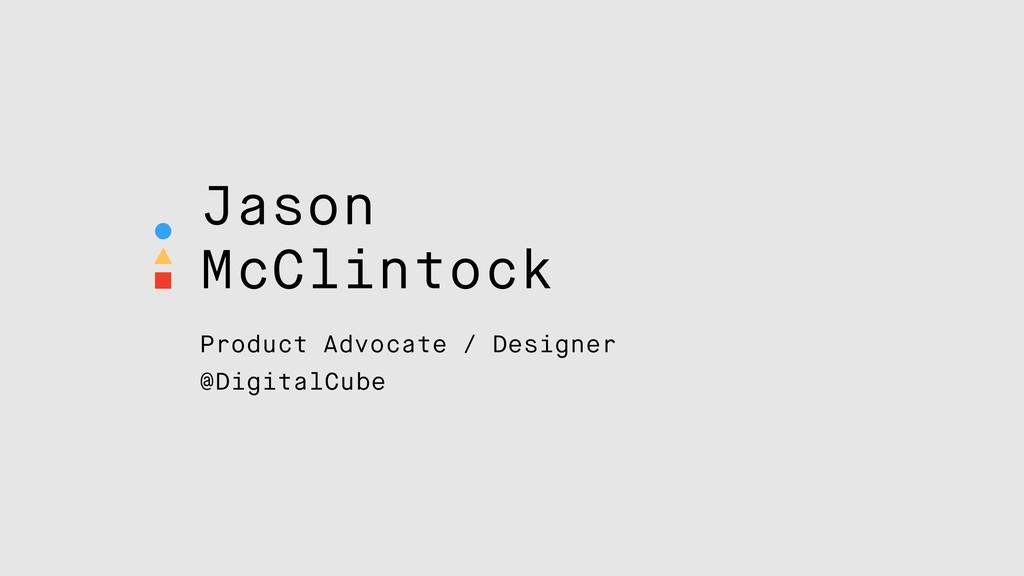 Jason McClintock Product Advocate / Designer @D...
