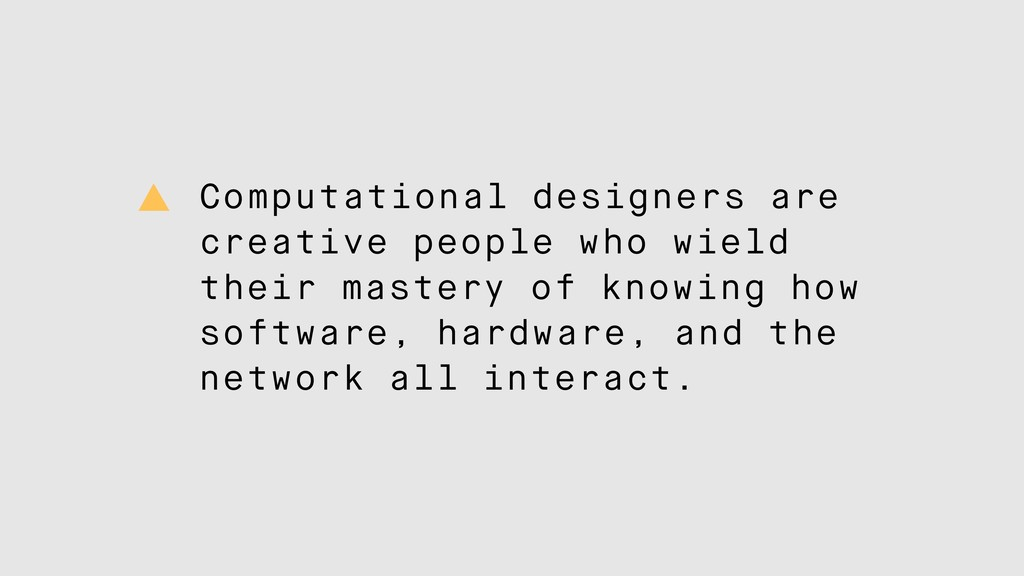Computational designers are creative people who...