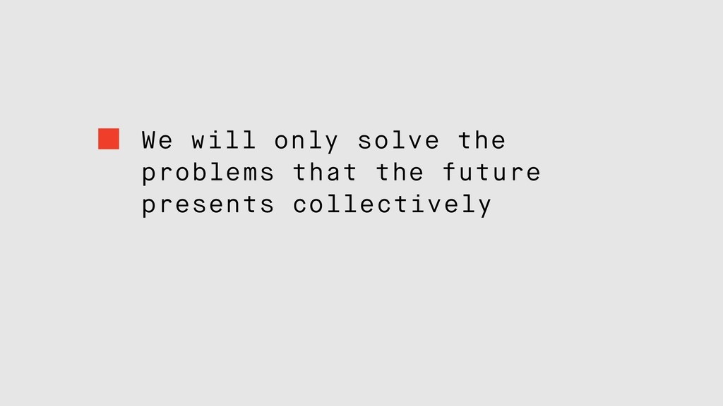 We will only solve the problems that the future...