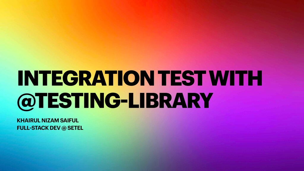 INTEGRATION TEST WITH @TESTING-LIBRARY KHAIRUL ...