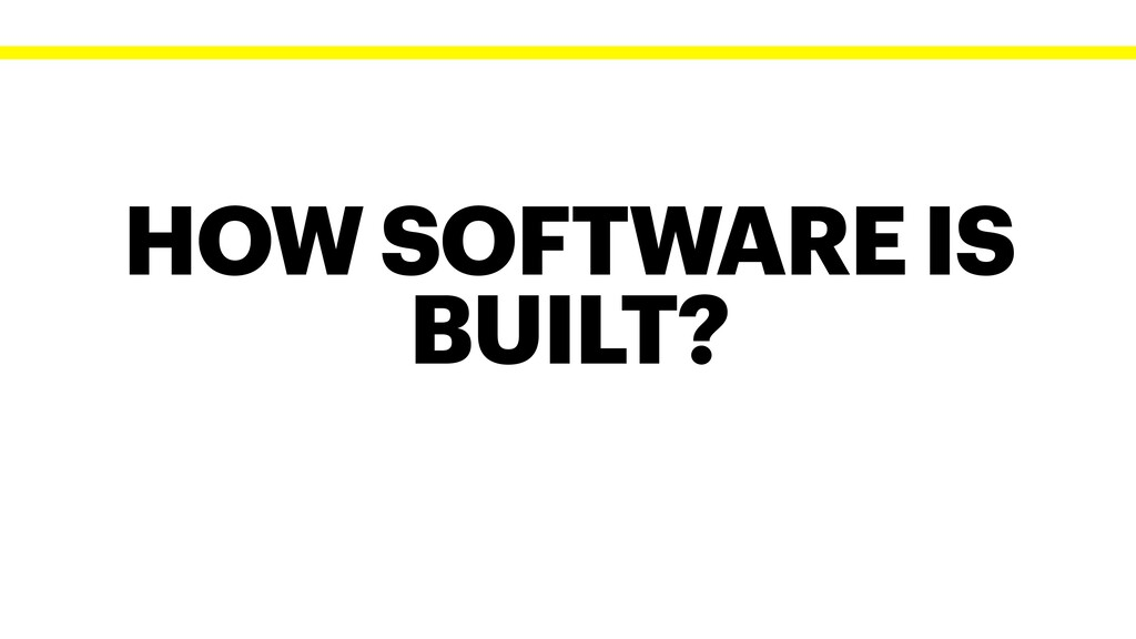 HOW SOFTWARE IS BUILT?