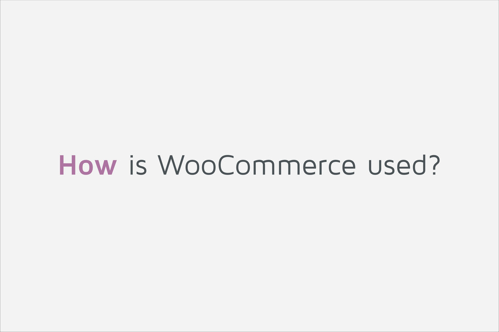 How is WooCommerce used?