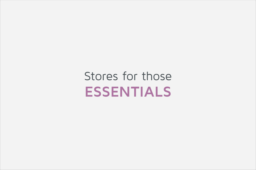 Stores for those ESSENTIALS