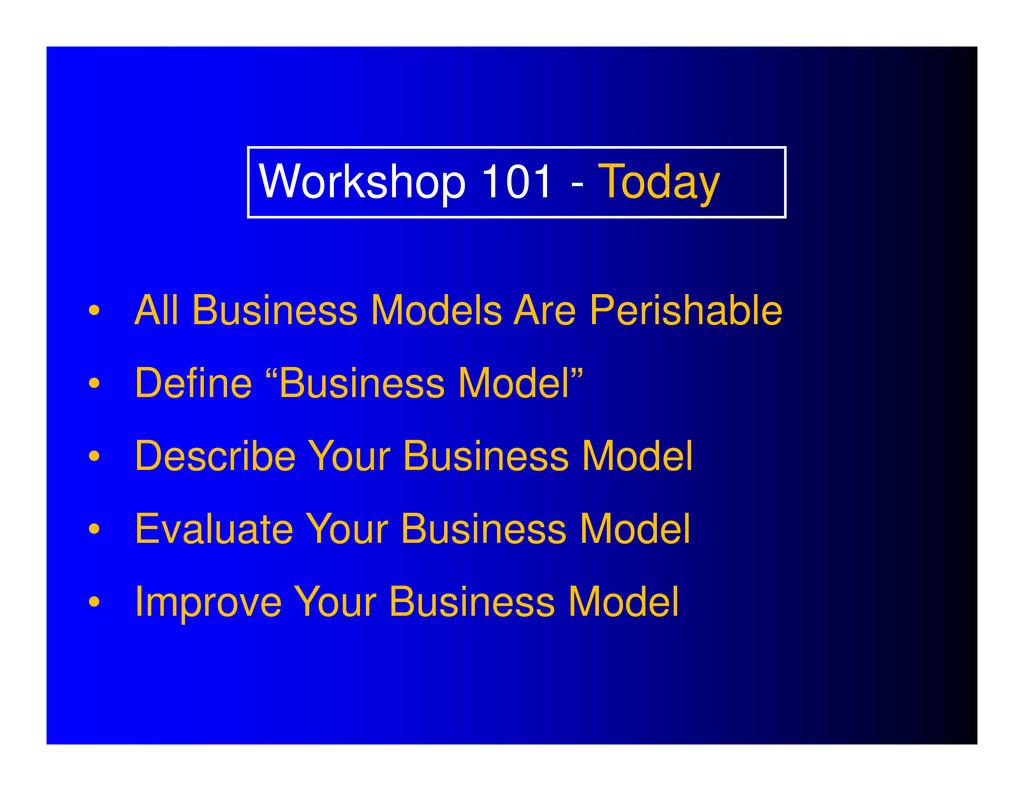 "• All Business Models Are Perishable • Define ""..."