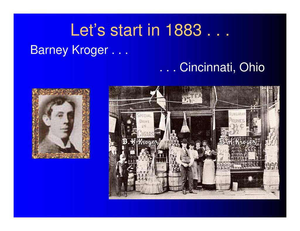 Let's start in 1883 . . . Barney Kroger . . . ....