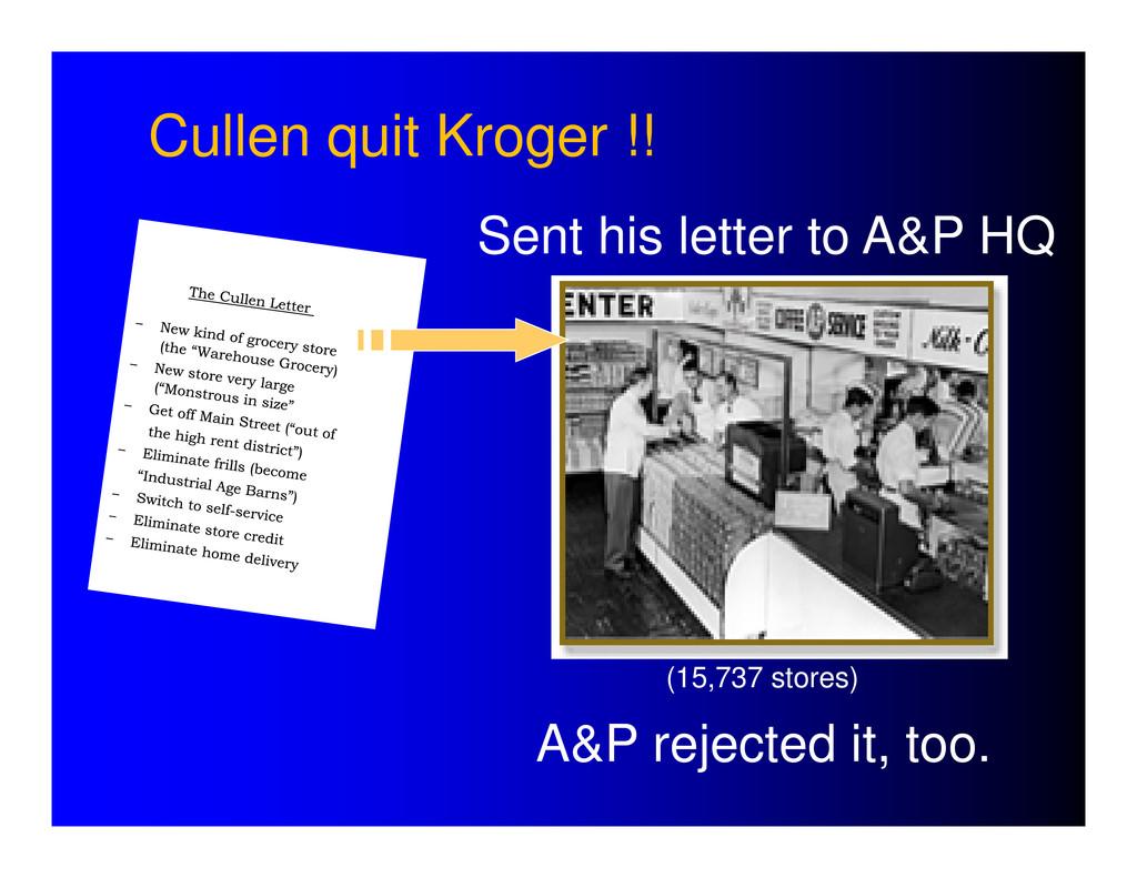 Cullen quit Kroger !! A&P rejected it, too. (15...