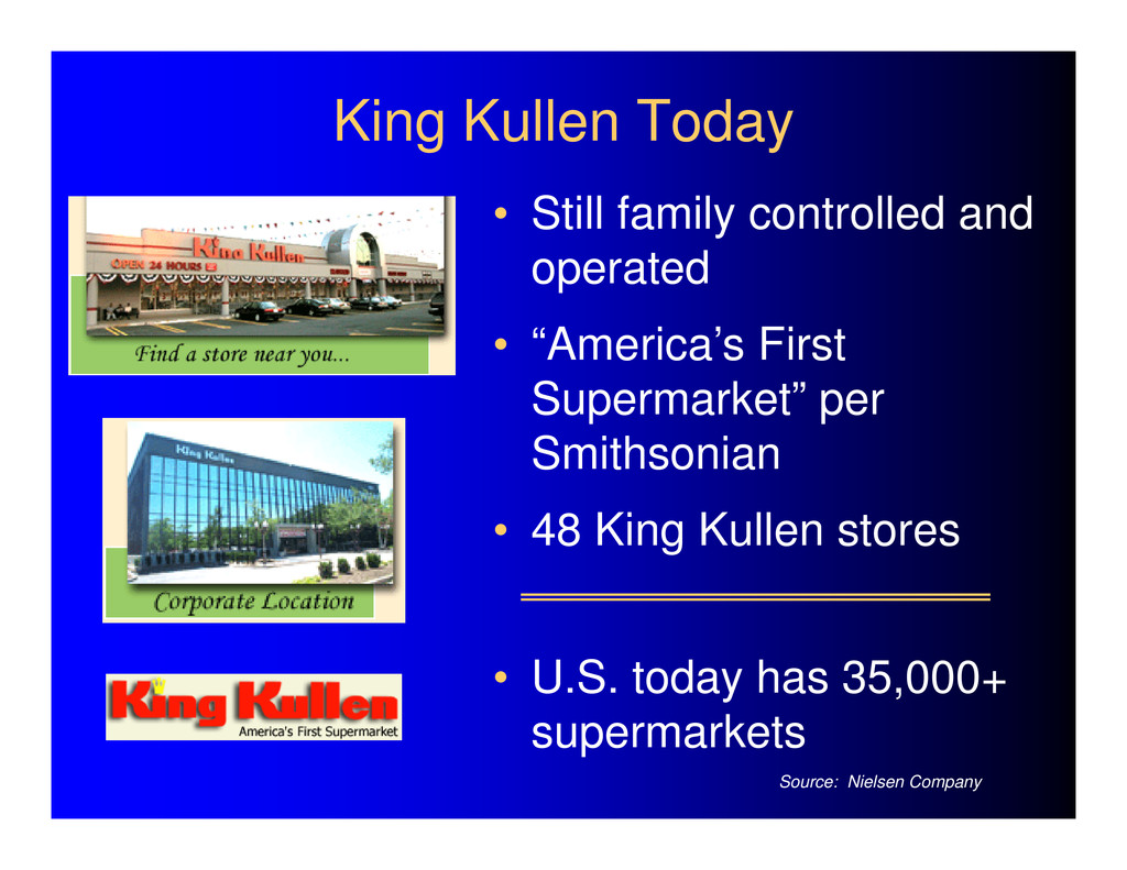 King Kullen Today • Still family controlled and...
