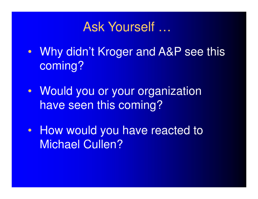 • Why didn't Kroger and A&P see this coming? • ...