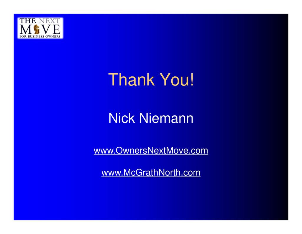 Thank You! Nick Niemann www.OwnersNextMove.com ...