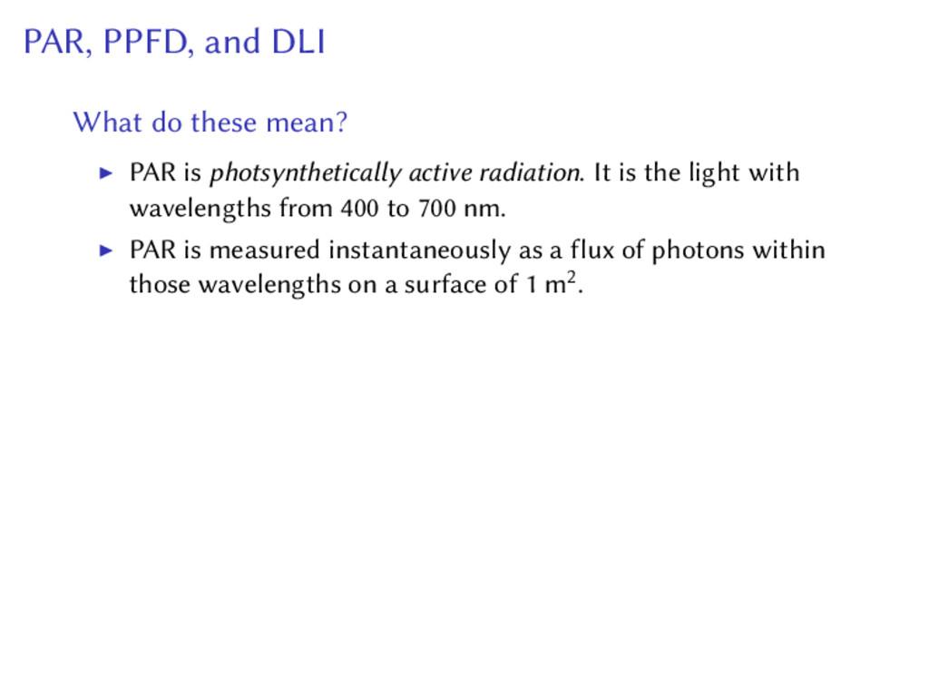 PAR, PPFD, and DLI What do these mean? PAR is p...